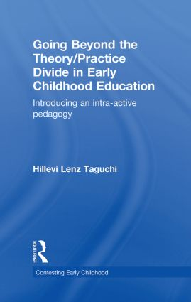 Going Beyond the Theory/Practice Divide in Early Childhood Education: Introducing an Intra-Active Pedagogy, 1st Edition (Hardback) book cover