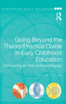 Going Beyond the Theory/Practice Divide in Early Childhood Education: Introducing an Intra-Active Pedagogy (Paperback) book cover
