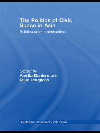 The Politics of Civic Space in Asia: Building Urban Communities (Hardback) book cover