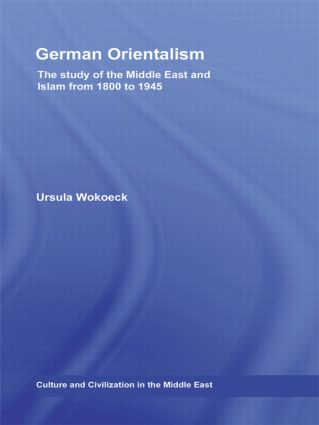 German Orientalism: The Study of the Middle East and Islam from 1800 to 1945 (Hardback) book cover