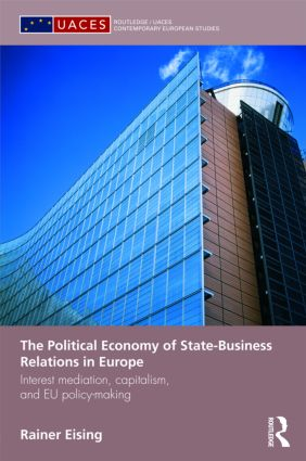 The Political Economy of State-Business Relations in Europe: Interest Mediation, Capitalism and EU Policy Making (Hardback) book cover