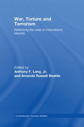 War, Torture and Terrorism: Rethinking the Rules of International Security, 1st Edition (Hardback) book cover