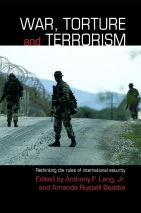 War, Torture and Terrorism: Rethinking the Rules of International Security, 1st Edition (e-Book) book cover
