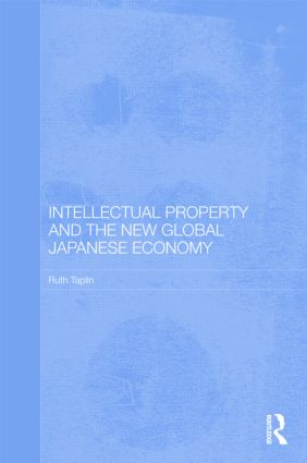 Intellectual Property and the New Global Japanese Economy (Hardback) book cover