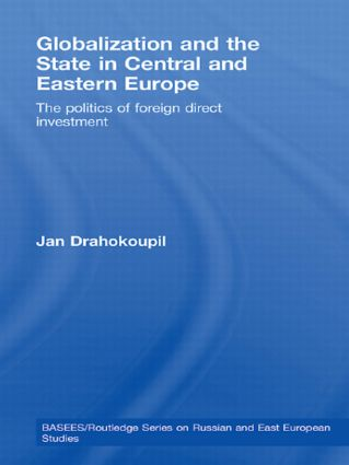 Globalization and the State in Central and Eastern Europe: The Politics of Foreign Direct Investment (Hardback) book cover