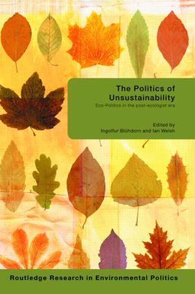 The Politics of Unsustainability: Eco-Politics in the Post-Ecologist Era book cover