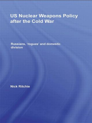 US Nuclear Weapons Policy After the Cold War: Russians, 'Rogues' and Domestic Division (Hardback) book cover