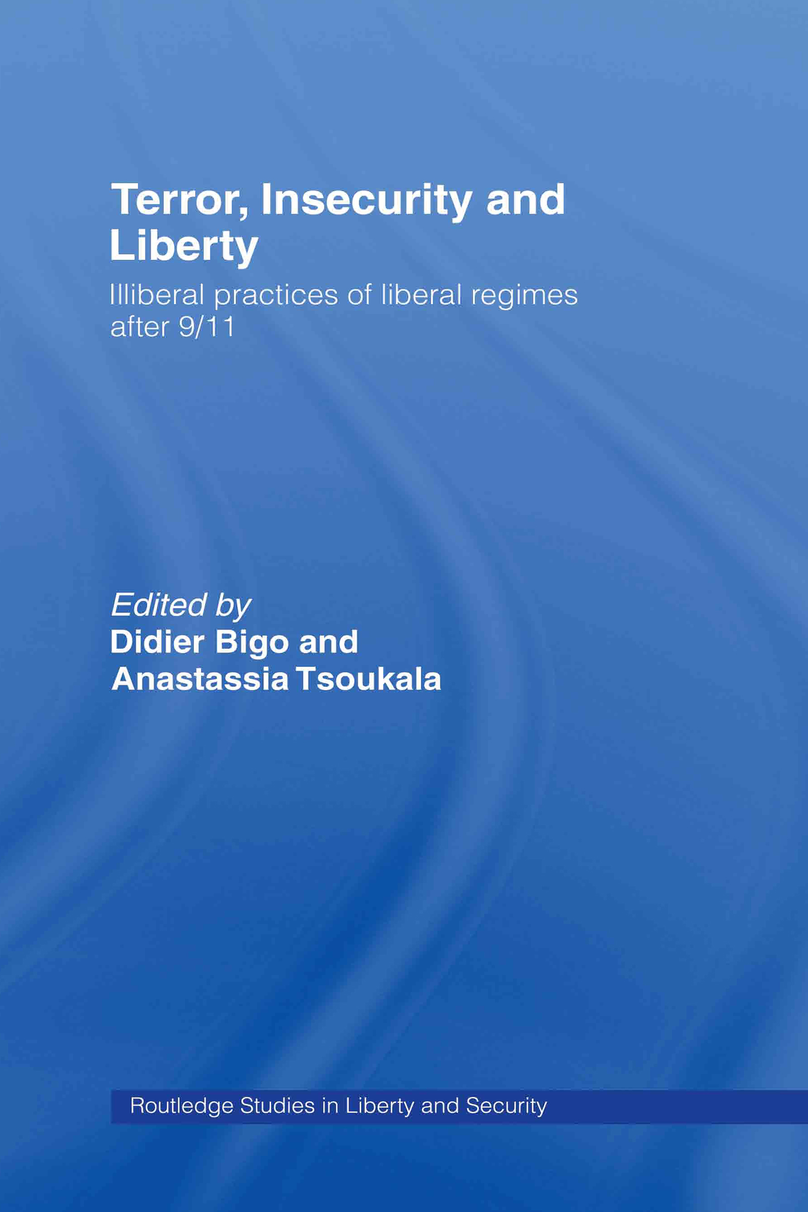 Terror, Insecurity and Liberty: Illiberal Practices of Liberal Regimes after 9/11 (Hardback) book cover