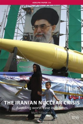 The Iranian Nuclear Crisis: Avoiding worst-case outcomes (Paperback) book cover