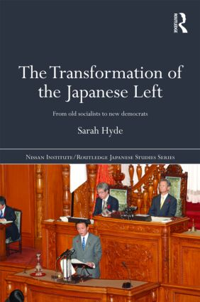 The Transformation of the Japanese Left: From Old Socialists to New Democrats, 1st Edition (Hardback) book cover