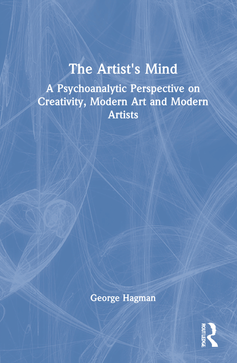 The Artist's Mind: A Psychoanalytic Perspective on Creativity, Modern Art and Modern Artists (Hardback) book cover