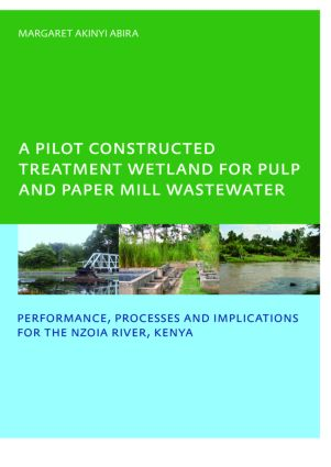 A Pilot Constructed Treatment Wetland for Pulp and Paper Mill Wastewater: Performance, Processes and Implications for the Nzoia River, Kenya, UNESCO-IHE PhD, 1st Edition (Paperback) book cover