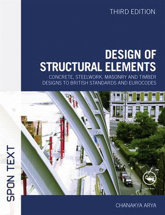 Design of Structural Elements: Concrete, Steelwork, Masonry and Timber Designs to British Standards and Eurocodes, Third Edition, 3rd Edition (Hardback) book cover