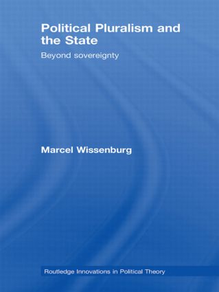 Political Pluralism and the State: Beyond Sovereignty, 1st Edition (Hardback) book cover