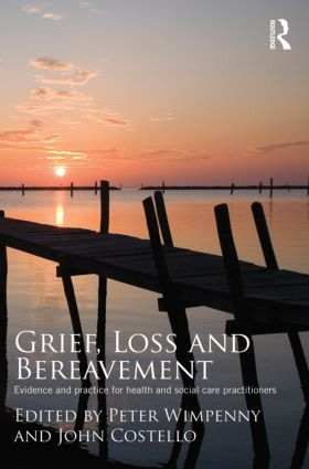 Grief, Loss and Bereavement: Evidence and Practice for Health and Social Care Practitioners (Paperback) book cover