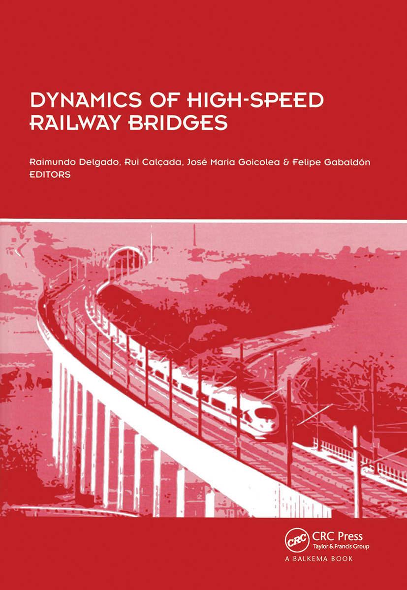Dynamics of High-Speed Railway Bridges: Selected and revised papers from the Advanced Course on 'Dynamics of High-Speed Railway Bridges', Porto, Portugal, 20-23 September 2005, 1st Edition (Hardback) book cover