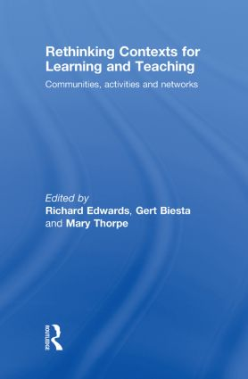 Rethinking Contexts for Learning and Teaching: Communities, Activites and Networks, 1st Edition (Hardback) book cover