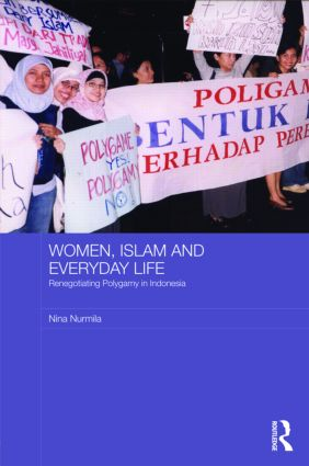 Women, Islam and Everyday Life: Renegotiating Polygamy in Indonesia (Hardback) book cover