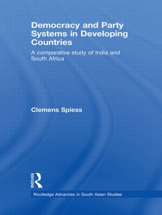Democracy and Party Systems in Developing Countries: A comparative study of India and South Africa, 1st Edition (Hardback) book cover