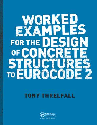 Worked Examples for the Design of Concrete Structures to Eurocode 2: 1st Edition (Paperback) book cover
