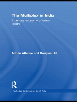 The Multiplex in India: A Cultural Economy of Urban Leisure (Hardback) book cover