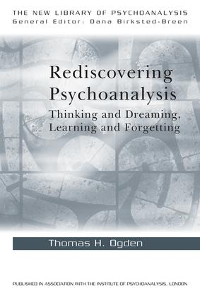 Rediscovering Psychoanalysis: Thinking and Dreaming, Learning and Forgetting book cover