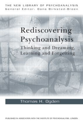 Rediscovering Psychoanalysis: Thinking and Dreaming, Learning and Forgetting (Paperback) book cover