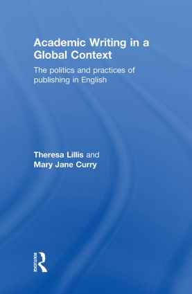 Academic Writing in a Global Context: The Politics and Practices of Publishing in English, 1st Edition (Hardback) book cover