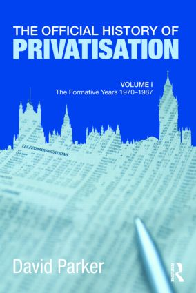 The Official History of Privatisation Vol. I: The formative years 1970-1987 (Hardback) book cover