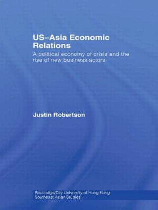 US-Asia Economic Relations: A political economy of crisis and the rise of new business actors (Hardback) book cover