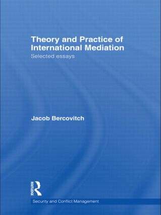 Theory and Practice of International Mediation: Selected Essays (Hardback) book cover