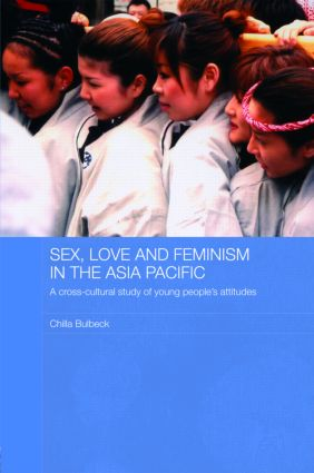Sex, Love and Feminism in the Asia Pacific: A Cross-Cultural Study of Young People's Attitudes (Hardback) book cover