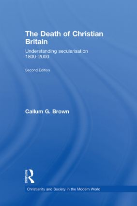 The Death of Christian Britain: Understanding Secularisation, 1800–2000, 2nd Edition (Hardback) book cover