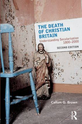 The Death of Christian Britain: Understanding Secularisation, 1800–2000, 2nd Edition (Paperback) book cover