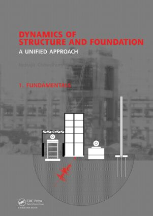 Dynamics of Structure and Foundation - A Unified Approach: 1. Fundamentals, 1st Edition (Hardback) book cover