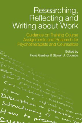 Researching, Reflecting and Writing about Work: Guidance on Training Course Assignments and Research for Psychotherapists and Counsellors (Paperback) book cover