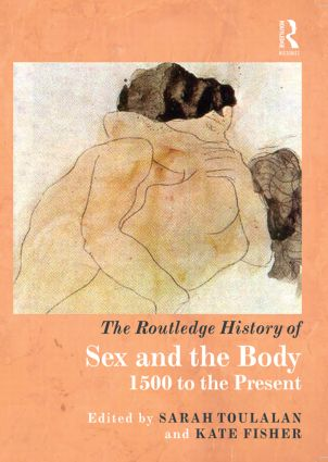 The Routledge History of Sex and the Body: 1500 to the Present (Hardback) book cover