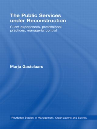 The Public Services under Reconstruction: Client experiences, professional practices, managerial control (Hardback) book cover