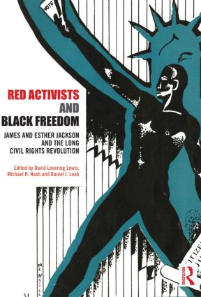 Red Activists and Black Freedom: James and Esther Jackson and the Long Civil Rights Revolution, 1st Edition (Hardback) book cover