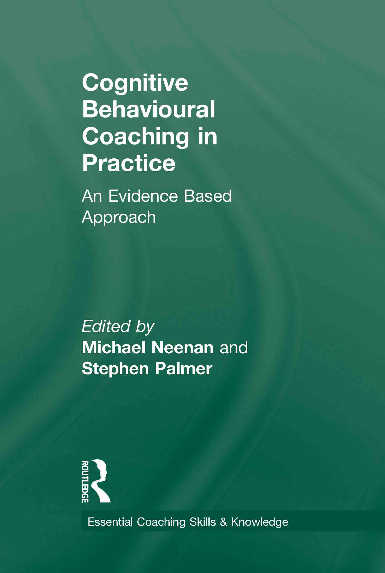 Cognitive Behavioural Coaching in Practice: An Evidence Based Approach book cover