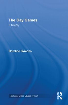 The Gay Games: A History, 1st Edition (Hardback) book cover