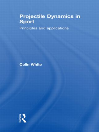 Projectile Dynamics in Sport: Principles and Applications (Hardback) book cover