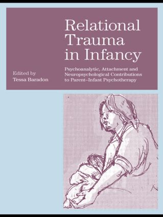 Relational Trauma in Infancy: Psychoanalytic, Attachment and Neuropsychological Contributions to Parent-Infant Psychotherapy (Paperback) book cover