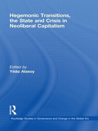 Hegemonic Transitions, the State and Crisis in Neoliberal Capitalism (Hardback) book cover