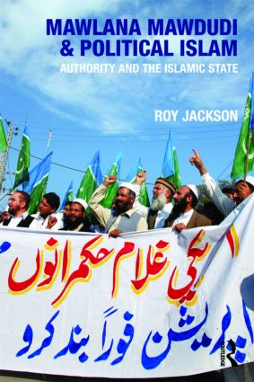 Mawlana Mawdudi and Political Islam: Authority and the Islamic state book cover
