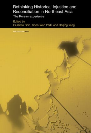 Rethinking Historical Injustice and Reconciliation in Northeast Asia: The Korean Experience (Paperback) book cover