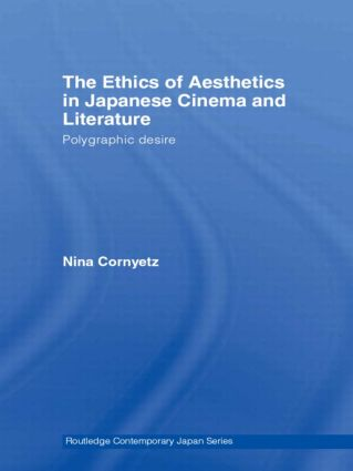 The Ethics of Aesthetics in Japanese Cinema and Literature: Polygraphic Desire (Paperback) book cover