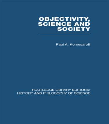 Objectivity, Science and Society: Interpreting nature and society in the age of the crisis of science (Hardback) book cover