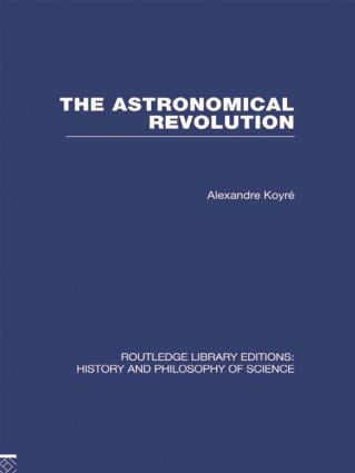The Astronomical Revolution: Copernicus - Kepler - Borelli (Hardback) book cover