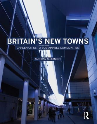 Britain's New Towns: Garden Cities to Sustainable Communities book cover